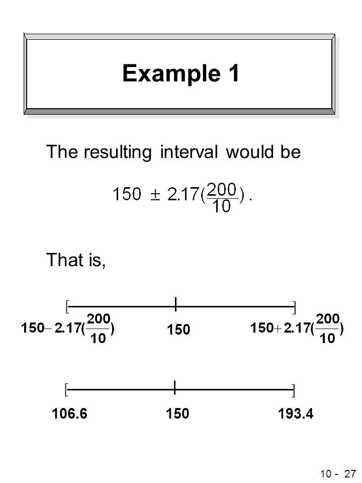 Example 1 The resulting interval would be That is, [ ] 150 [ ] 150